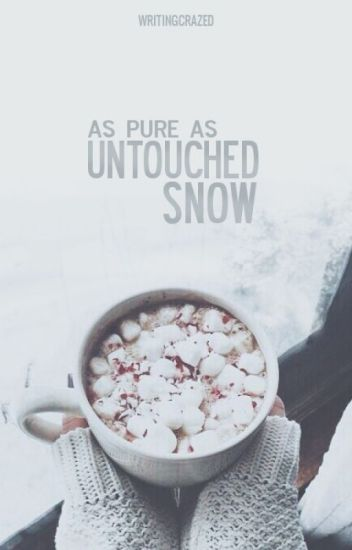 As Pure As Untouched Snow