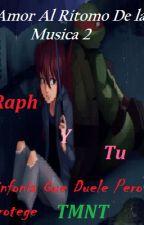 Amor Al Ritmo De La Música 2: Sinfonía Que Duele Pero Protege TMNT (Raph y Tu) by fanaticaanime1