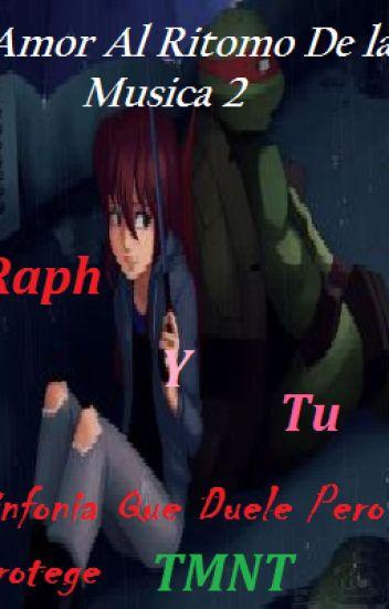 Amor Al Ritmo De La Música 2: Sinfonía Que Duele Pero Protege TMNT (Raph y Tu)