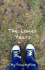The Loner Years by TrialByFire