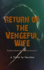 Return Of The Vengeful Wife by Starlalet