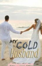 My Cold Husband (Story Of My Life) by fauziyyahsafanah