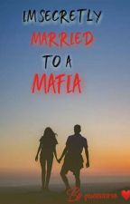 Im Secretly Married To A mafia by queennme
