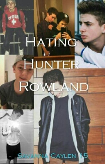 Hating Hunter Rowland