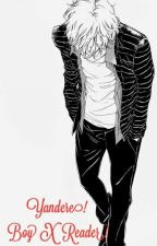 Yandere! Boy x Reader! by Jeshika-Kirishima