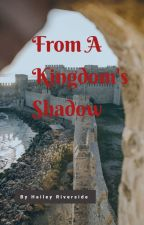 From A Kingdom's Shadow by HaileyRiverside