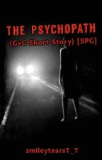 The Psychopath (GxG Short Story) [SPG] by smileytearsT_T