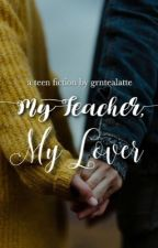 My Teacher, My Lover [ON HOLD] by grntealatte