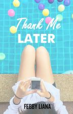 Thank Me Later by febbyliana