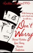 Don't Worry ||Naruto - Shisui Uchiha|| by Rocklee_Toshiro1993