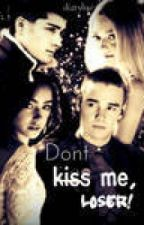 Don't Kiss Me, Loser! (One D FanFic) by distyLuv