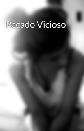 Pecado Vicioso by mysecrettruths