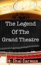 The Legend of the Grand Theatre by chaicarmen