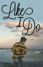Like I Do | iKON Hanbin Fan fiction  by lunacies_