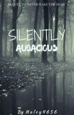 **Silently Audacious** by Haley4565