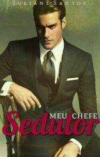 Meu Chefe Sedutor (Editando) by jullie_santos