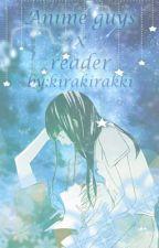 Anime Guys X Reader[REQUEST CLOSE] by kirakirakki