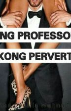 Ang Professor Kong Pervert by MarthaCeciliaWannaBe