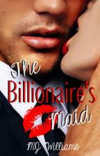 · The Billionaire's Maid · by MJ_Williams