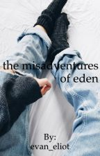 the misadventures of eden by evan_eliot