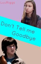 Don't tell me goodbye by MissChambler