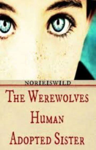 The Werewolves Human Adopted Sister by norieiswild