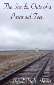 The Ins and Outs of a Paranoid Teen by justaparanoidteenn