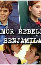 Amor Rebelde Benjamila by LittleBlackStar97