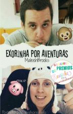 Exorinha Por Aventuras by MaleehBrooks