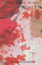 Short Horror Stories by babyAJ062001