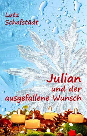 Julian und der ausgefallene Wunsch by LutzSchafstaedt