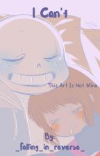 Frisk X Sans~ I Can't by _Falling_in_reverse_