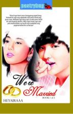 We're Married (Published) by heyairaaa