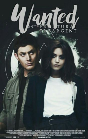 WANTED || Supernatural