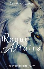 Rogue Affairs (#3) by Supernatural_baby