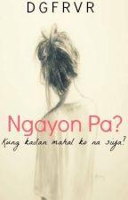 Ngayon Pa? (One Shot) by iamfirstlady