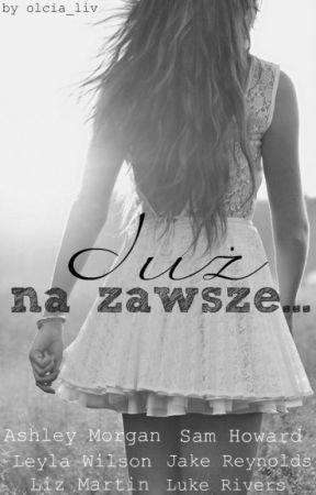 Już na zawsze... by Olcia_Liv