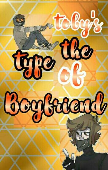 Toby's The Type Of Boyfriend