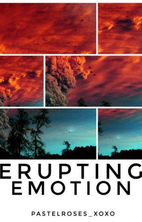 Erupting Emotion #Wattys2017 by pastelroses_xoxo