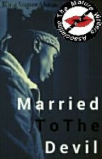 Married To The Devil   UNEDITED by KingAugustAlsina
