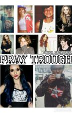 Pray through by pizza5sosow4sery