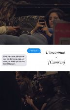 L'inconnue. ✉️- [ Camren ] by CamrenFiction97