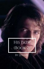 His Path (Book 2) by Star_Wars_Fangirl_