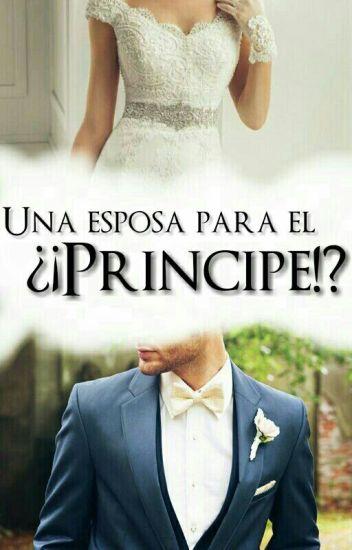 Una Esposa Para El ¿¡PRÍNCIPE!?