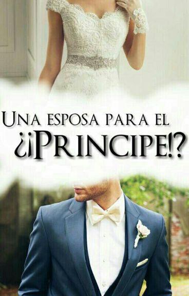 Una Esposa Para El ¿¡ PRÍNCIPE !?.- Cancelada Temporalmente Reescribiendo