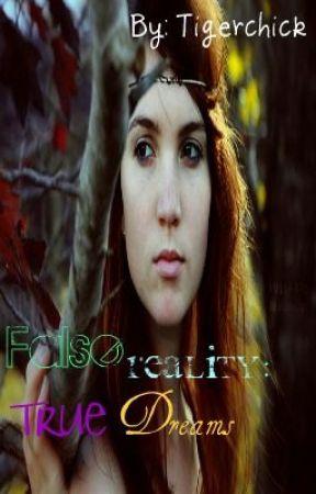 False Reality: True Dreams by Tigerchick