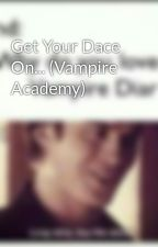 Get Your Dace On... (Vampire Academy) by SVU-Chick1678