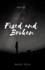Fixed and broken(Completed) by DaisyFolk