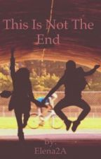 This Is Not The End by Elena2A