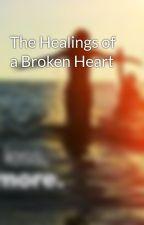The Healings of a Broken Heart by xxMariaLuvsUxx
